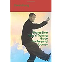 Shang Style Xing Yi Training Guide--My Personal Journey