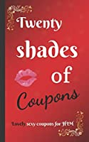Twenty shades of COUPONS lovely SEXY coupons...for HIM: 20 love and sex coupons for HIM, the best idea for a sexy couple gift / for your boyfriend or husband / birthday, Valentine's Day / Naughty gift for couple anniversary