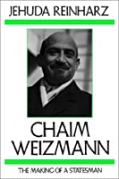 Chaim Weizmann: The Making of a Statesman (Tauber Institute Series for the Study of European Jewry)