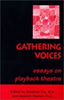 Gathering Voices: Essays on Playback Theatre