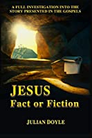 JESUS, Fact or Fiction