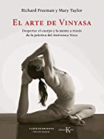 El arte de Vinyasa / The Art of Vinyasa: Despertar el cuerpo y la mente a traves de la practica del Astanga Yoga/ Awakening the Body and Mind Through the Practice of Ashtanga Yoga