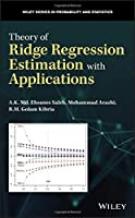 Theory of Ridge Regression Estimation with Applications (Wiley Series in Probability and Statistics)