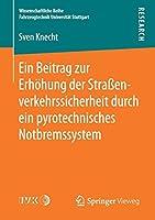 Ein Beitrag zur Erhoehung der Strassenverkehrssicherheit durch ein pyrotechnisches Notbremssystem (Wissenschaftliche Reihe Fahrzeugtechnik Universitaet Stuttgart)