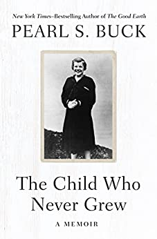 The Child Who Never Grew: A Memoir by [Buck, Pearl S.]
