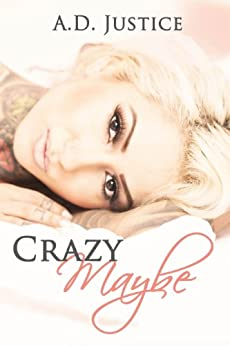 Crazy Maybe (The Crazy Series Book 1) by [Justice, A.D.]
