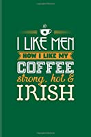 I Like Men How I Like My Coffee Strong, Hot & Irish: Funny Irish Saying Undated Planner | Weekly & Monthly No Year Pocket Calendar | Medium 6x9 Softcover | For St Patrick'S Day Flag & Beer Fans