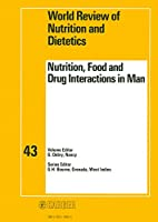 Nutrition, Food, and Drug Interactions in Man: World Review of Nutrition and Dietetics (World Review of Nutrition & Dietetics)
