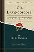 The Laryngoscope, Vol. 24: An Internal Monthly Journal Devoted to Diseases of the Ear-Nose-Throat; January-December 1914 (Classic Reprint)