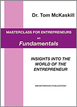 Masterclass for Entrepreneurs on Fundamentals: Insights into the world of the entrepreneur by [McKaskill, Tom]