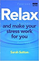 Relax and Make Your Stress Work for You (Release Your Potential)