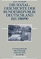 Die Sozialgeschichte Der Bundesrepublik Deutschland Bis 1989/90 (Enzyklopaedie Deutscher Geschichte)