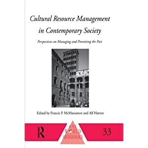 Cultural Resource Management in Contemporary Society: Perspectives on Managing and Presenting the Past (One World Archaeology)