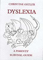 Dyslexia: A Parents' Survival Guide