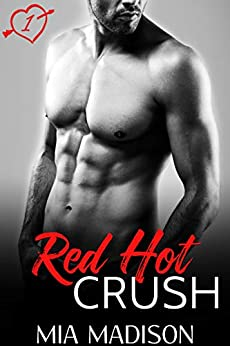 Red Hot Crush: A Steamy Valentine Romance by [Madison, Mia]
