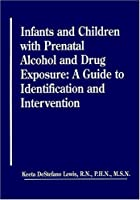 Infants and Children With Prenatal Alcohol and Drug Exposure: A Guide to Identification and Intervention