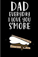 Dad Everyday I Love You S'more: Camping Father's Day Book from Son Daughter Child Kid - Funny Novelty Gag Camper Birthday Xmas Journal from Camp Father to Write Thoughts Ideas and Terrible Bad Dad Jokes Humor (Unique Gift Alternative to Greeting Card)