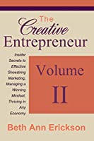The Creative Entrepreneur: Insider Secrets to Effective Shoestring Marketing, Managing a Winning Mindset, and Thriving in Any Economy