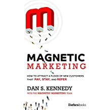 Magnetic Marketing: How To Attract A Flood Of New Customers That Pay, Stay, and Refer