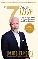The 7 Laws of Love: How To Live a Life of Value, Purpose,  and True Success