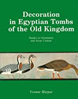 Decoration In Egyptian Tombs (Studies in Egyptian Archeology)