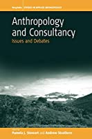 Anthropology and Consultancy: Issues and Debates (Studies in Public and Applied Anthropology)