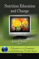 Nutrition Education and Change (Education in Competitive and Globalizing World Series)