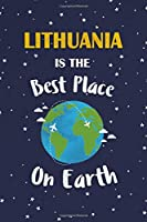 Lithuania Is The Best Place On Earth: Lithuania Souvenir Notebook