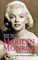 Icon: The Life, Times, and Films of Marilyn Monroe Volume 1 - 1926 to 1956 (Hardback)