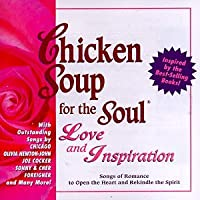 Chicken Soup For The Soul: Love And Inspiration - Songs Of Romance To Open The Heart And Rekindle The Spirit