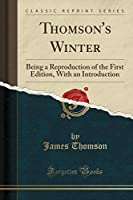 Thomson's Winter: Being a Reproduction of the First Edition, with an Introduction (Classic Reprint)