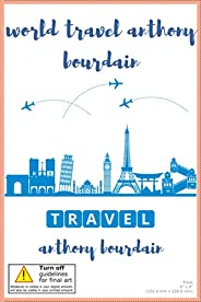 world travel: world travel anthony bourdain Notebook / journal Diary Gift, 30 blank Pages, 6x9 Inches Matte Fi