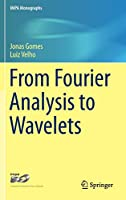 From Fourier Analysis to Wavelets (IMPA Monographs)