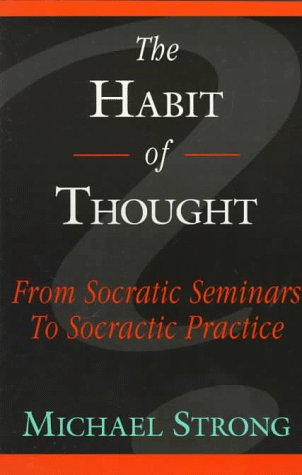 Download The Habit of Thought: From Socratic Seminars to Socratic Practice 0944337392