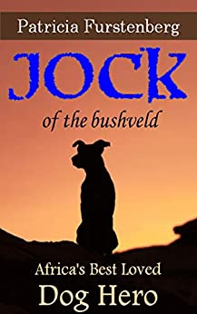Jock of the Bushveld: Africa's Best Loved Dog Hero (Africa's Bravest Creatures Book 3) by [Furstenberg, Patricia]