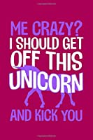Me Crazy I Should Get Off This Unicorn And Kick You: Unicorn Graph Notebook | Back To School Student Kids Rainbow Magical Quad Ruled 5 Squares Per Inch (Notebooks For Students)