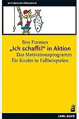 """""""Ich schaffs!"""" in Aktion: Das Motivationsprogramm für Kinder in Fallbeispielen Paperback"""