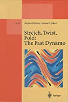 Stretch, Twist, Fold: The Fast Dynamo (Lecture Notes in Physics Monographs)