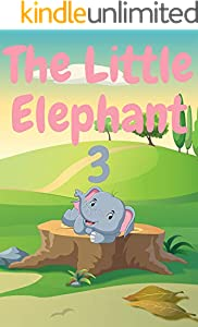 The Little Elephant 3: Elephant books for kids, Bedtime story, Fable Of  The Little Elephant 3, tales to help children fall asleep fast. Animal Short Stories, ... Book For Kids 2-6 Ages. (English Edition)