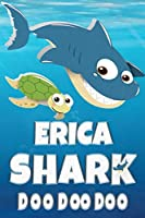 Erica Shark Doo Doo Doo: Erica Name Notebook Journal For Drawing Taking Notes and Writing, Personal Named Firstname Or Surname For Someone Called Erica For Christmas Or Birthdays This Makes The Perfect Personolised Fun Custom Name Gift For Erica