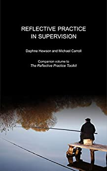 [Hewson, Daphne, Carroll, Michael]のReflective Practice in Supervision (English Edition)