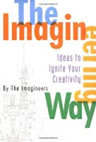 The Imagineering Way (A Walt Disney Imagineering Book)