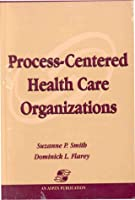 Process-Centered Health Care Organizations
