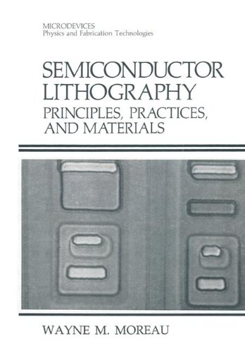 Download Semiconductor Lithography: Principles, Practices, and Materials (Microdevices : Physics and Fabrication Technologies) 0306421852