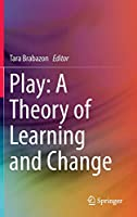 Play: A Theory of Learning and Change