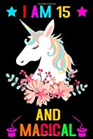 I Am 15 And Magical: Unicorn Blank and Wide Ruled Journal For 15 Year Old Birthday Girl