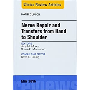 Nerve Repair and Transfers from Hand to Shoulder, An issue of Hand Clinics, 1e (The Clinics: Orthopedics)