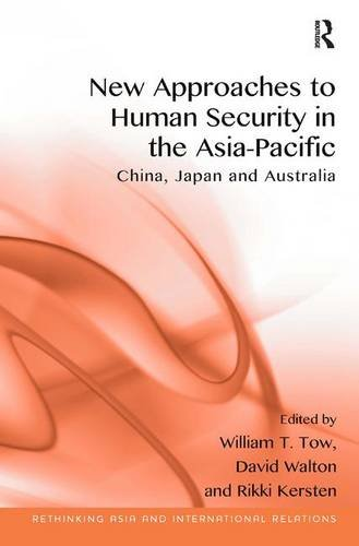 Download New Approaches to Human Security in the Asia-Pacific: China, Japan and Australia (Rethinking Asia and International Relations) 1409456781