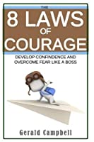 Courage: The 8 Laws of Courage: Develop Confidence and Overcome Fear Like a Boss (The 8 Laws of Self Improvement) (Volume 5) [並行輸入品]