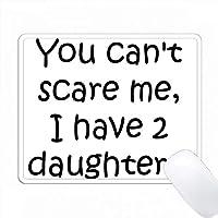 あなたは私を怖がらせることはできません、私は2人の娘がいます PC Mouse Pad パソコン マウスパッド